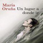 Un Lugar a Donde Ir - María Oruña