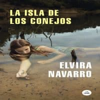 La Isla de los Conejos - Elvira Navarro