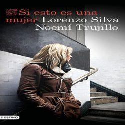 critica-si-esto-es-una-mujer-lorenzo-silva-noemi-trujillo-reseña-2019