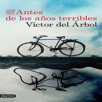 Antes de los años terribles | Víctor del Árbol