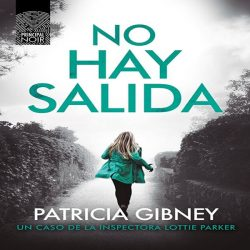 reseña-libro-no-hay-salida-patricia-gibney-opinion-sinopsis-critica-literaria-novela-negra