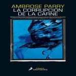 La corrupción de la carne   Ambrose Parry