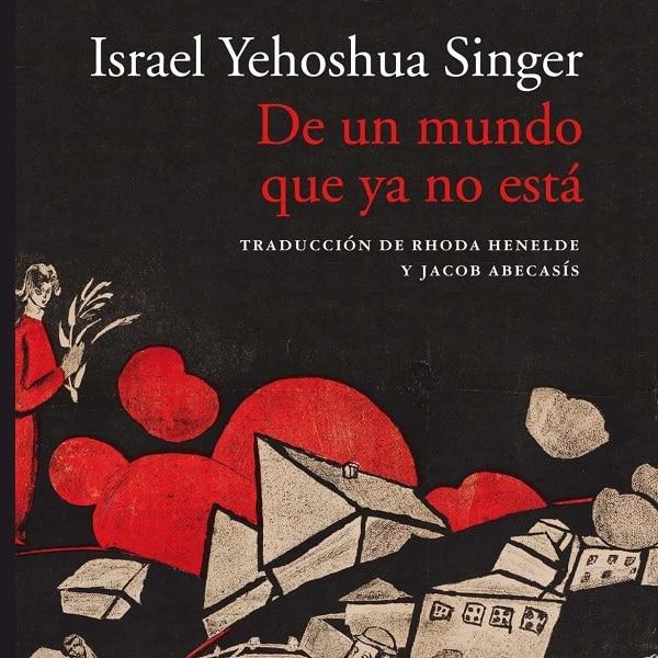 reseña-de-un-mundo-que-ya-no-está-israel-yehoshua-singer