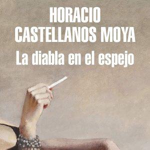 reseña-la-diabla-en-el-espejo-horacio-castellanos-moya