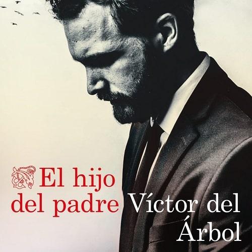 reseña-EL-HIJO-DEL-PADRE-2021-victor-del-arbol-opinion